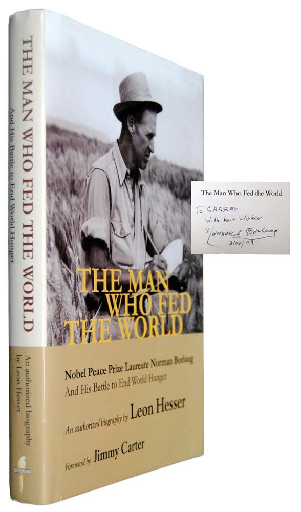 The Man Who Fed The World: Nobel Peace Prize Laureate Norman Borlaug and His Battle to End World Hunger .