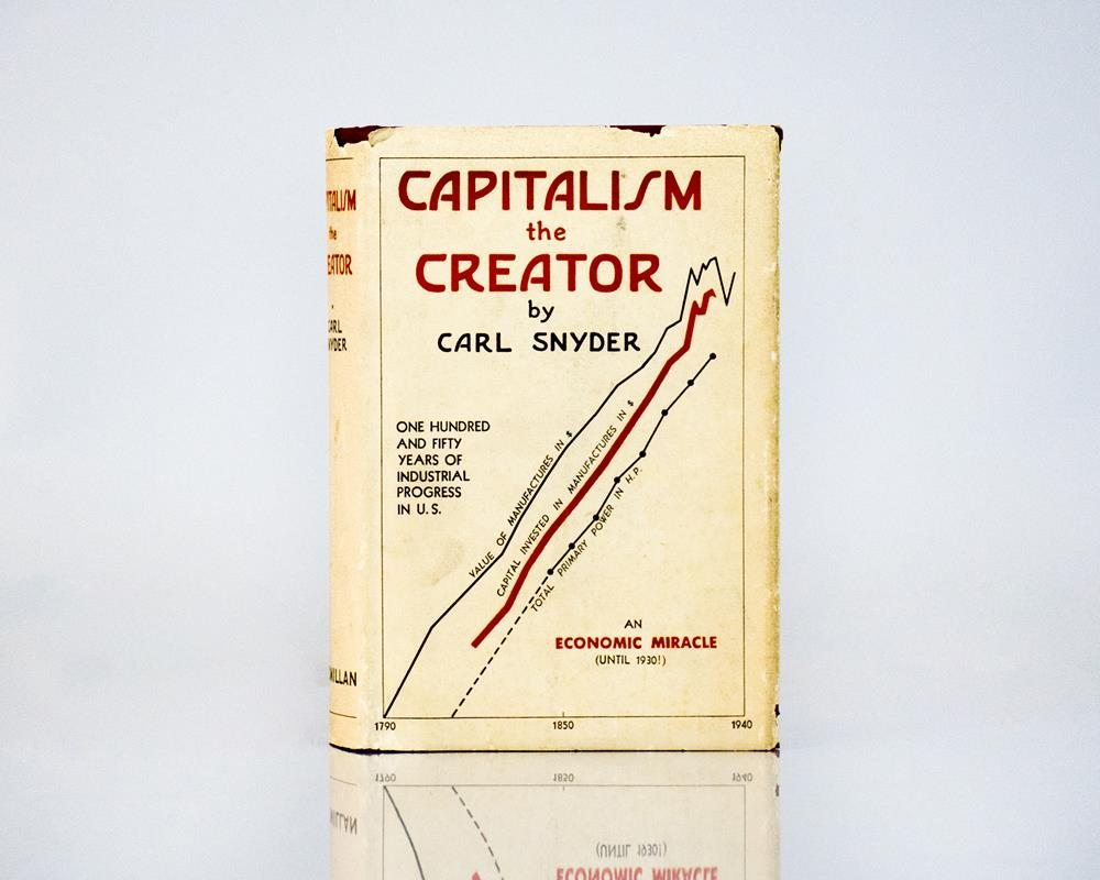 Capitalism the Creator: Economic Foundations of Modern Industrial Society.
