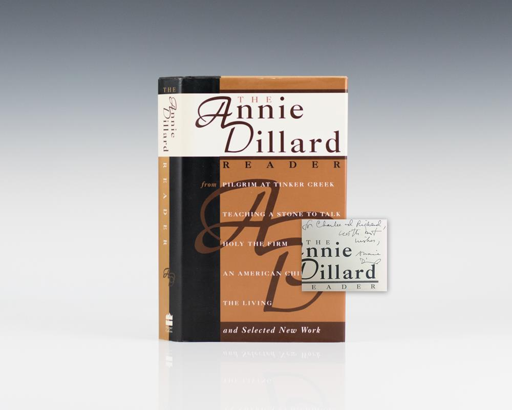 The Annie Dillard Reader Including: Piligrim At Tinker Creek; Teaching A Stone To Talk; Holy the Firm; An American Childhood; The Living.