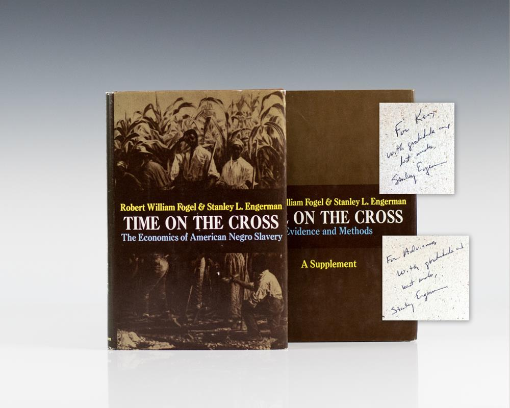 Time On The Cross: The Economics of American Negro Slavery & Time On the Cross Evidence and Methods. Two Volumes.