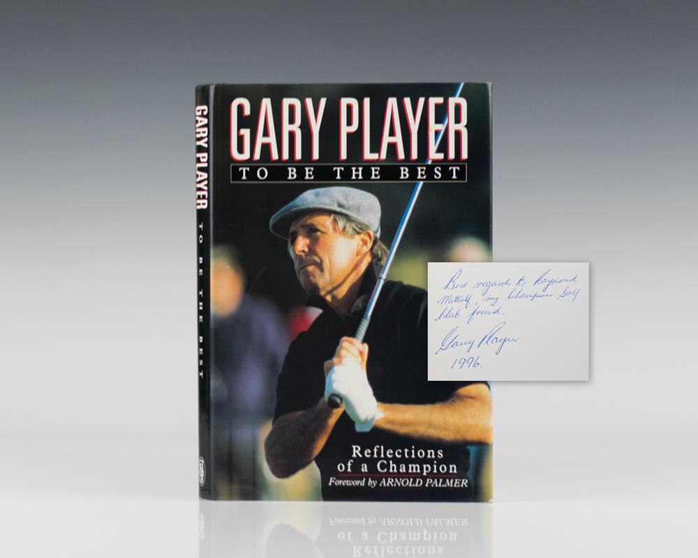Gary Player: To Be the Best. Reflections of A Champion.