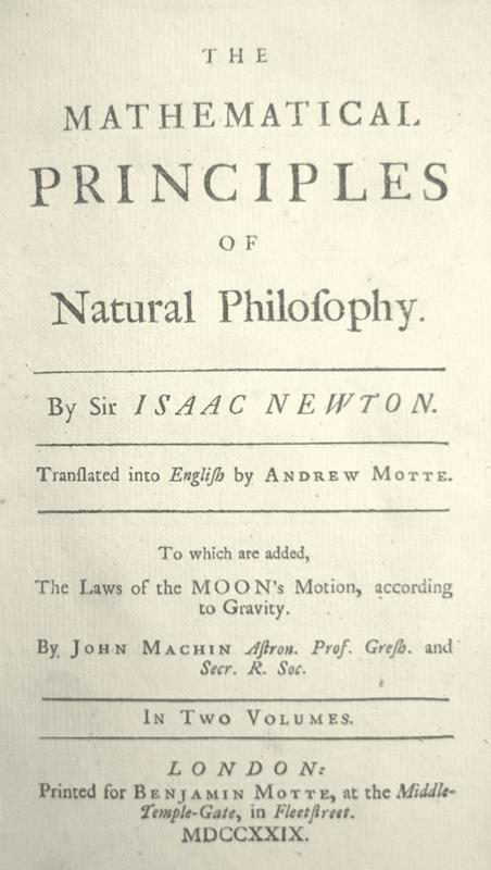 The Mathematical Principles of Natural Philosophy. Translated into English by Andrew Motte. To which are added, the Laws of the Moon's Motion, according to Gravity.