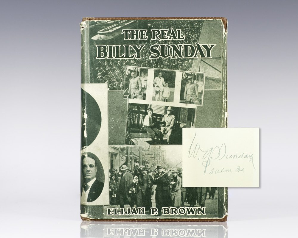 The Real Billy Sunday: The Life and Work of the Rev. William Ashley Sunday, D.D.