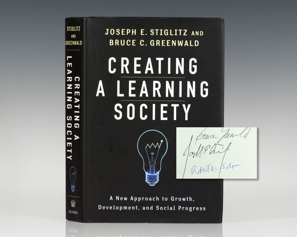 Creating a Learning Society: A New Approach to Growth, Development, and Social Progress (Kenneth J. Arrow Lecture Series).