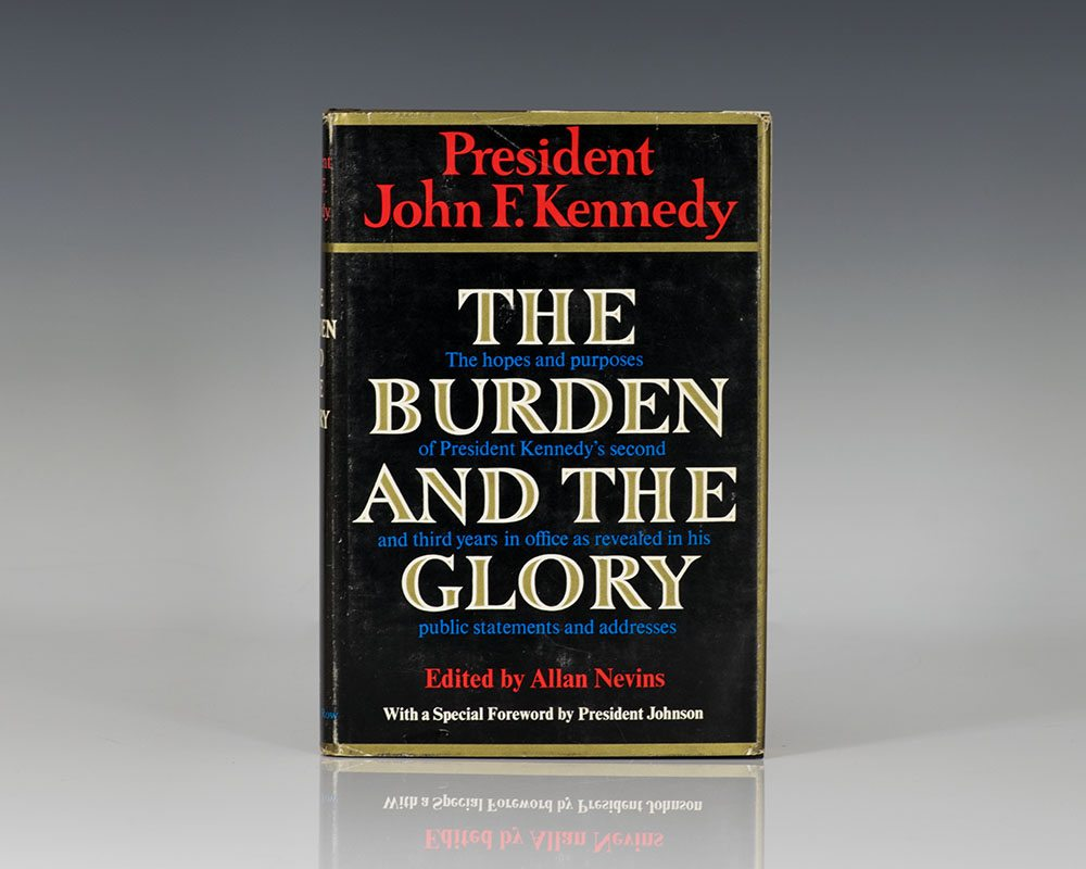 The Burden and the Glory: The Hopes and Purposes of President Kennedy's Second and Third Years in Office as Revealed in His Public Statements and Addresses.