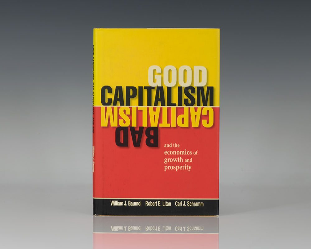 Good Capitalism, Bad Capitalism, and the Economics of Growth and Prosperity.