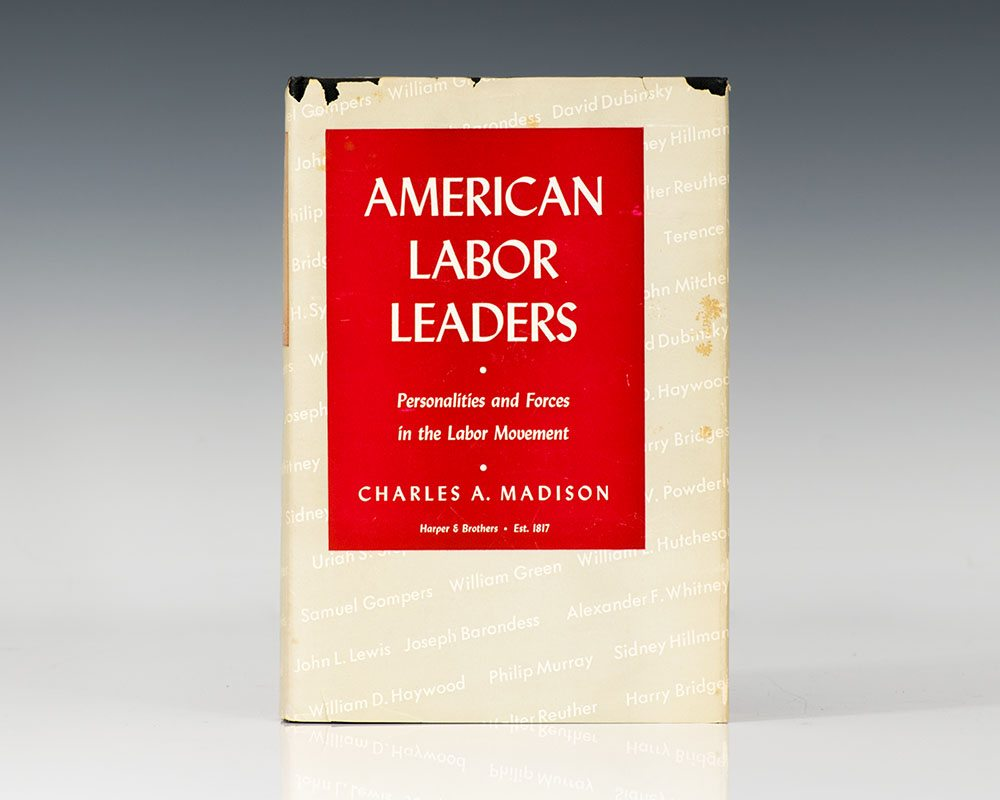 American Labor Leaders: Personalities and Forces in the Labor Movement.
