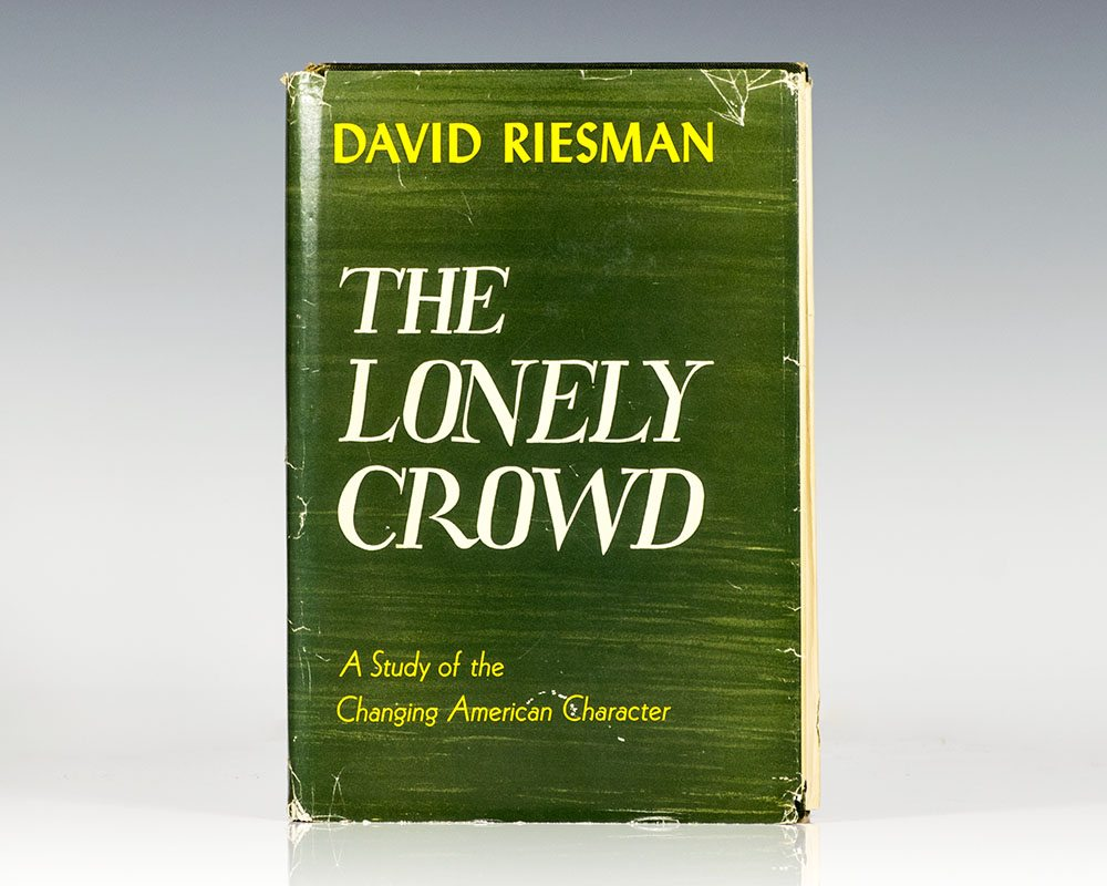 david riesman the lonely crowd thesis The lonely crowd: a study of the changing american character, abridged and revised edition david riesman , todd gitlin , reuel denney , nathan glazer yale university press , feb 8, 2001 - social science - 315 pages.