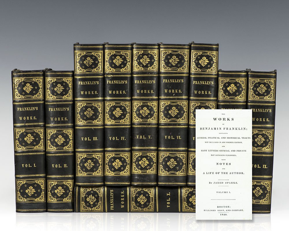 The Writings and Works of Benjamin Franklin. Containing Several Political and Historical Tracts Not Included in Any Former Edition, and Many Letters Official and Private Not Hitherto Published; with Notes and a Life of the Author.