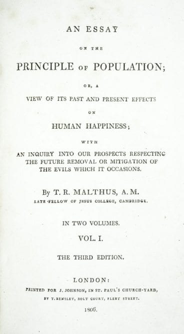 An Essay on the Principle of Population; or, A View of its Past and Present Effects on Human Happiness; with an Inquiry into our Prospects Respecting the Future Removal or Mitigation of the Evils which it Occasions.