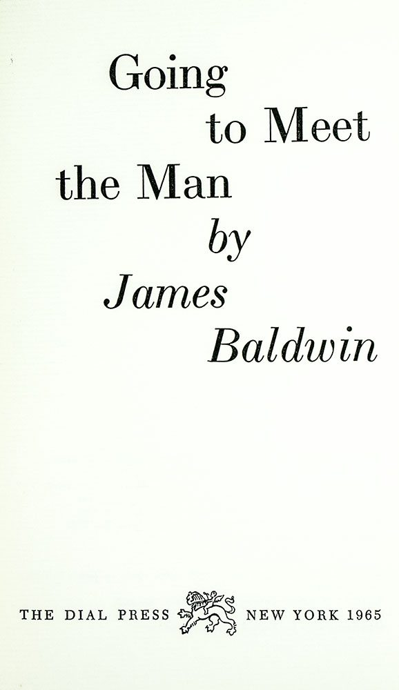 james baldwins going to meet the Bibliography of james baldwin the fire next time (1963), the first essay ever to spend 41 weeks in top five of the new york times' bestseller list.