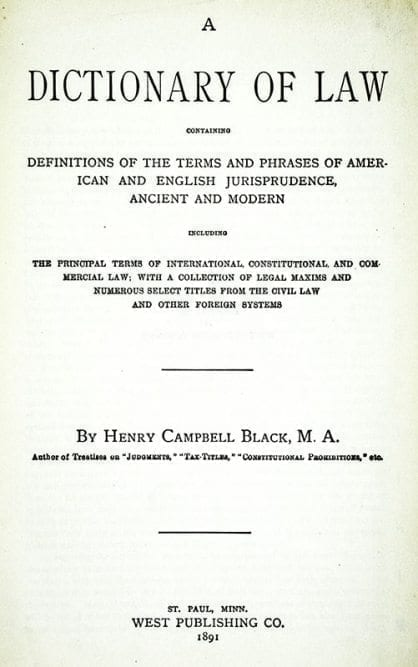 A Dictionary of Law Containing: Definitions of the Terms and Phrases of American and English Jurisprudence, Ancient and Modern.