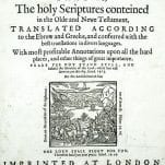 The Bible, that is, The holy Scriptures conteined in the Olde and Newe Testament, Translated according to the Ebrew and Greeke, and Conferred with the Best Translations in Diuers Languages.