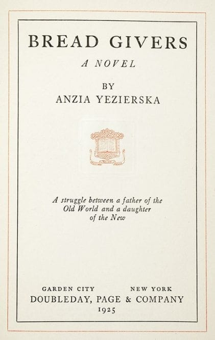 an overview of the novel bread givers by anzia yezierska Anzia yezierksa's bread givers  it wasn't just my father, but the generations who made my father whose weight was still upon me (yezierska, bg) [3.
