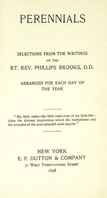 Perennials: Selections From the Writings of Reverend Phillips Brooks.