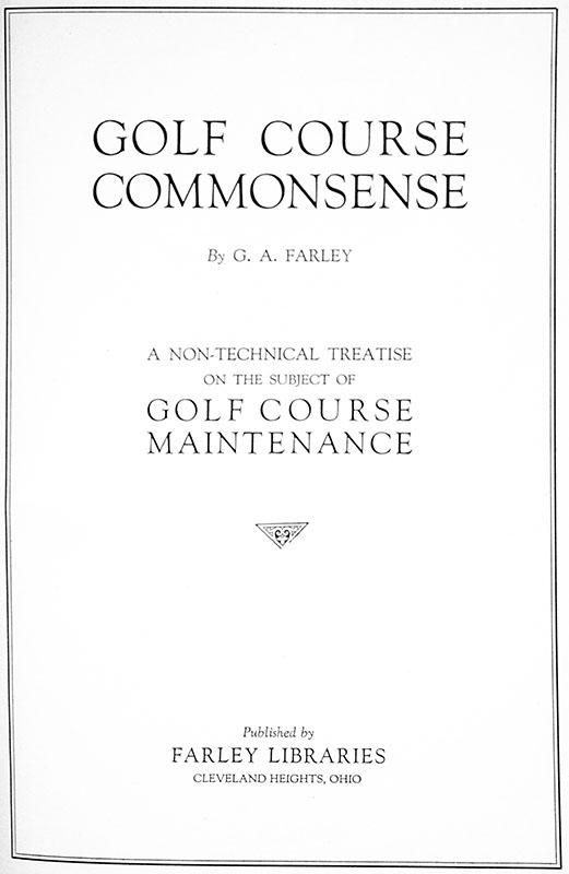 Golf Course Common Sense: A Non-Technical Treatise on the Subject of Golf Course Maintenance.