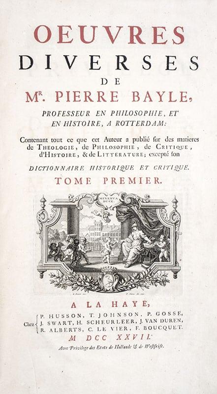 Oeuvres diverses de Mr. Pierre Bayle, contenant tout ce que cet Auteur a publié pendant sa vie, en Philosophie, en Critique, en Histoire, en Littérature etc. excepté son Dictionnaire historique et critique.