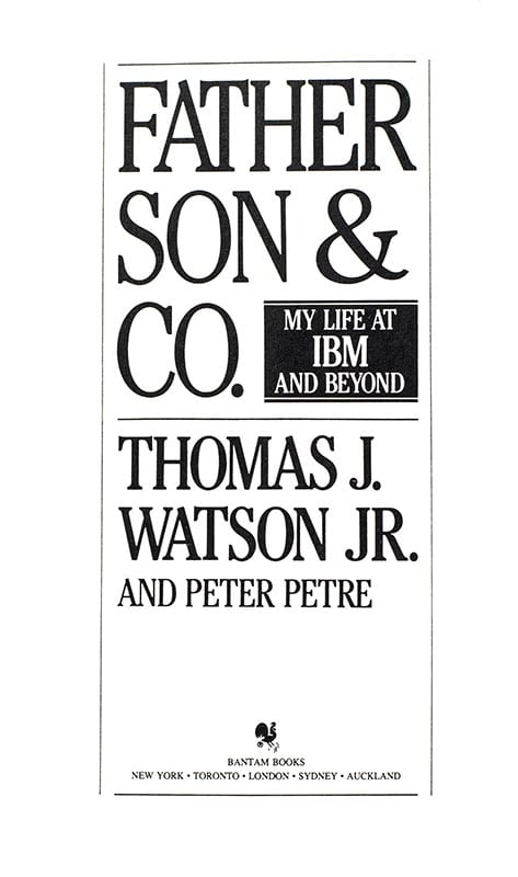 Father, Son & Co.: My Life at IBM and Beyond.