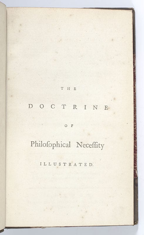 The Doctrine of Philosophical Necessity Illustrated: Being an Appendix to the Disquisitions relating to Matter and Spirit. To which is added An Answer to the Letters on Materialism, and on Hartley's Theory of the Mind.