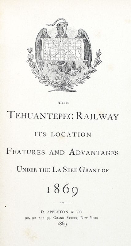 The Tehuantepec Railway: Its Location, Features, and Advantages Under the La Sere Grant of 1869.