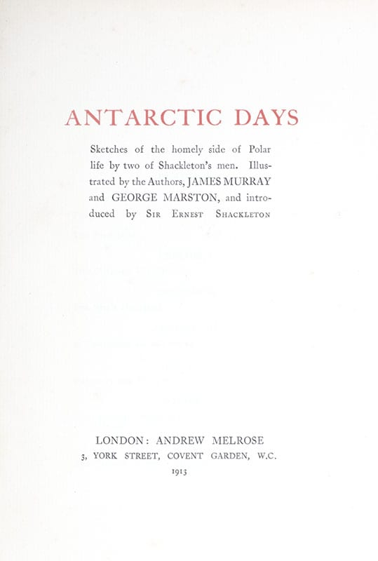 Antarctic Days. Sketches of the Homely Side of Polar Life by Two of Shackleton's Men: Introduced by Sir Ernest Shackleton.