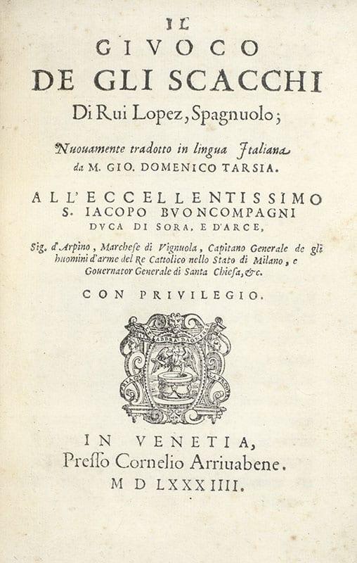Il Giuoco De Gli Scacchi Di Rui Lopez, Spagnuolo; Nuovamente tradotto in lingua Italiana de M. Gio Domenico Tarsia.