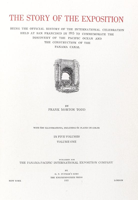 The Story of the Exposition; Being the Official History of the International Celebration Held at San Francisco in 1915 to Commemorate the Discovery of the Pacific Ocean and the Construction of the Panama Canal