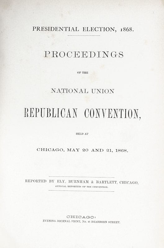 Presidential Election, 1868: Proceedings of the National Union Republican Convention, Held at Chicago. May 20 and 21, 1868.