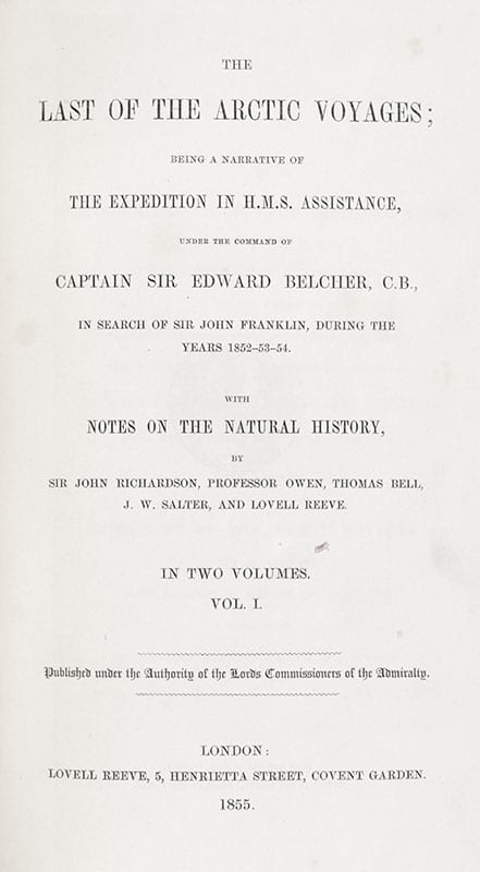 The Last of the Arctic Voyages; Being a Narrative of The Expedition in H.M.S. Assistance, Under the Command of Captain Sir Edward Belcher C.B.