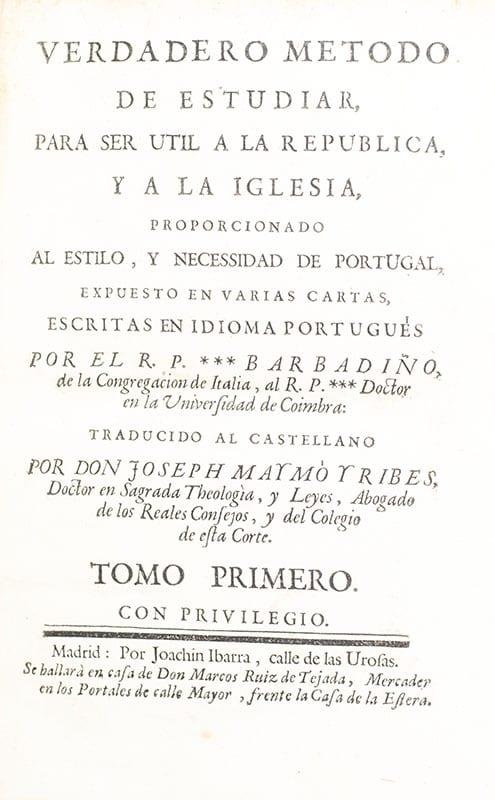 Verdadero método de estudiar, para ser util a la Republica y la Iglesia, proporcionado al estilo, y necessidad de Portugal, expuesto en varias cartas, escrito en idioma Portugués.