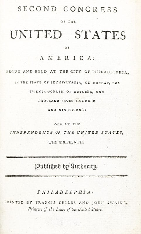Acts Passed at the Second Congress of the United States of America: Begun and Held at the City of Philadelphia, On Monday, the Twenty-fourth of October, One Thousand Seven Hundred and Ninety-one.