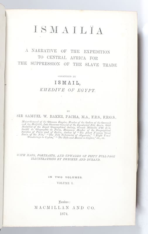 Ismailia: A Narrative of the Expedition to Central Africa for the Suppression of the Slave Trade. Organized by Ismail Khedive of Egypt.