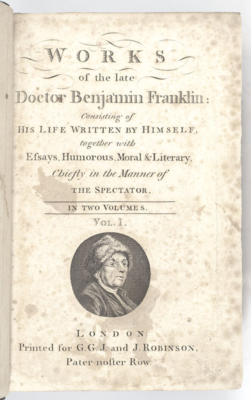 Works of the Late Doctor Benjamin Franklin: Consisting of His Life Written by Himself, Together with Essays, Humorous, Moral & Literary. Chiefly in the Manner of the Spectator.
