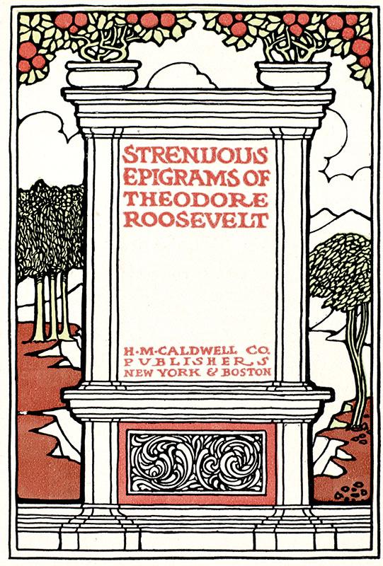 Strenuous Epigrams of Theodore Roosevelt.