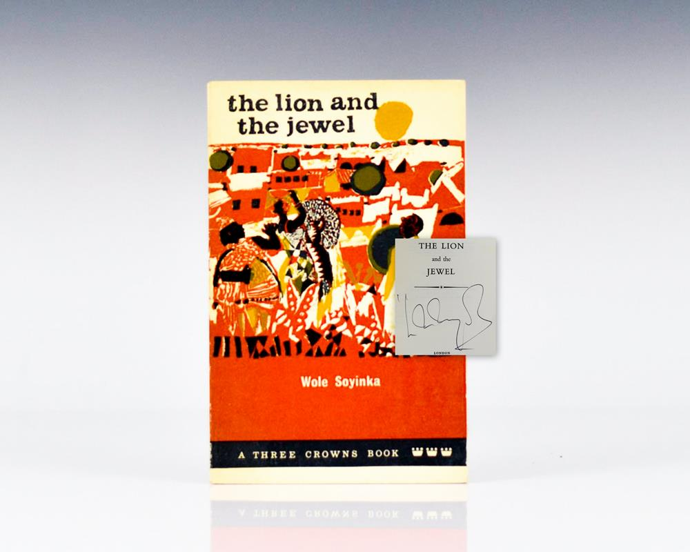 compare the ways in which soyinka - the lion and the jewel by wole soyinka the three main characters in 'the lion and the jewel' are called sidi, lakunle and baroka the bale each character has different thoughts about one another and each views the society in a different way this essay introduces and describes each character and analyses their role in the play.