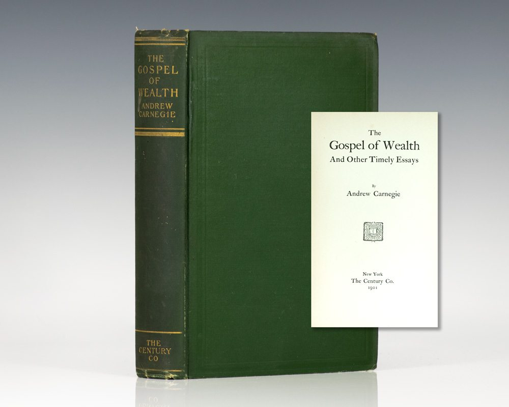 the gospel of wealth andrew carnegie first edition the gospel of wealth and other timely essays