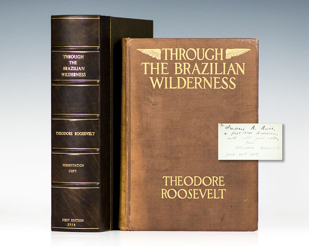 First Edition of Theodore Roosevelt's Through The Brazilian Wilderness; Inscribed by Roosevelt to American automobile manufacturer Frederic Ames