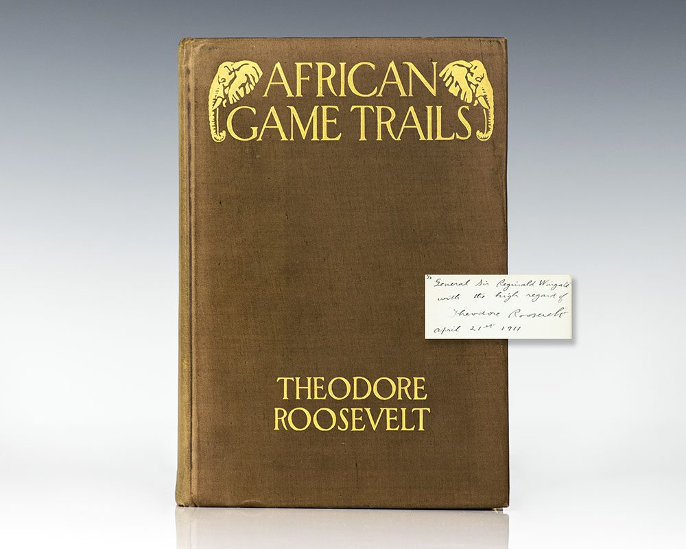 First edition of Theodore Roosevelt's African Game Trails; Inscribed by him to General Sir Reginald Wingate